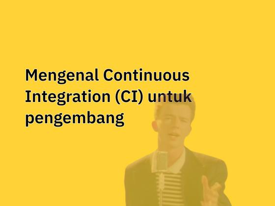 Cover image for Mengenal Continuous Integration (CI) untuk pengembang